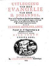 Uitlegging van het Evangelie van den H. Johannes, waar in de woorden en spreekwijzen verklaart; de waarheden, die 'er in opgesloten leggen, in het licht gestelt; en de order en het doelwit van den Evangelist aangewezen worden: Volume 1