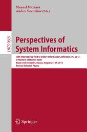 Perspectives of System Informatics: 10th International Andrei Ershov Informatics Conference, PSI 2015, in Memory of Helmut Veith, Kazan and Innopolis, Russia, August 24-27, 2015, Revised Selected Papers