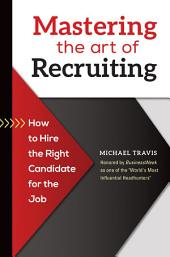 Mastering the Art of Recruiting: How to Hire the Right Candidate for the Job