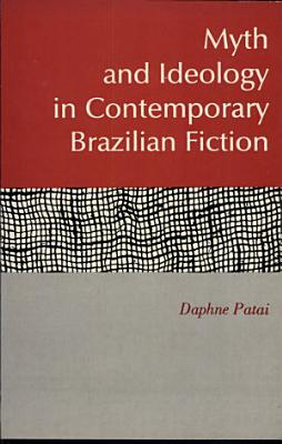 Myth and Ideology in Contemporary Brazilian Fiction PDF
