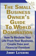 The Small Business Owner s Guide to World Domination