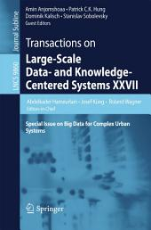 Transactions on Large-Scale Data- and Knowledge-Centered Systems XXVII: Special Issue on Big Data for Complex Urban Systems