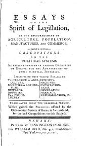 Essays on the Spirit of Legislation: In the Encouragement of Agriculture, Population, Manufactures, and Commerce, Containing Observations on the Political Systems at Present Pursued in Various Countries of Europe, for the Advancement of Those Essential Interests ...