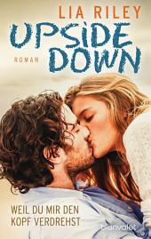 Upside Down - Weil du mir den Kopf verdrehst: Roman