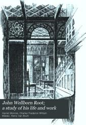 John Wellborn Root; a Study of His Life and Work