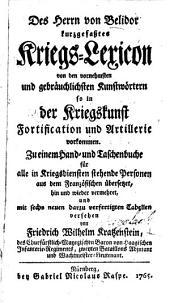 Des Herrn von Belidor kurzgefaßtes Kriegs-Lexicon von den vornehmsten und gebräuchlichsten Kunstwörtern, so in der Kriegskunst, Fortification und Artillerie vorkommen