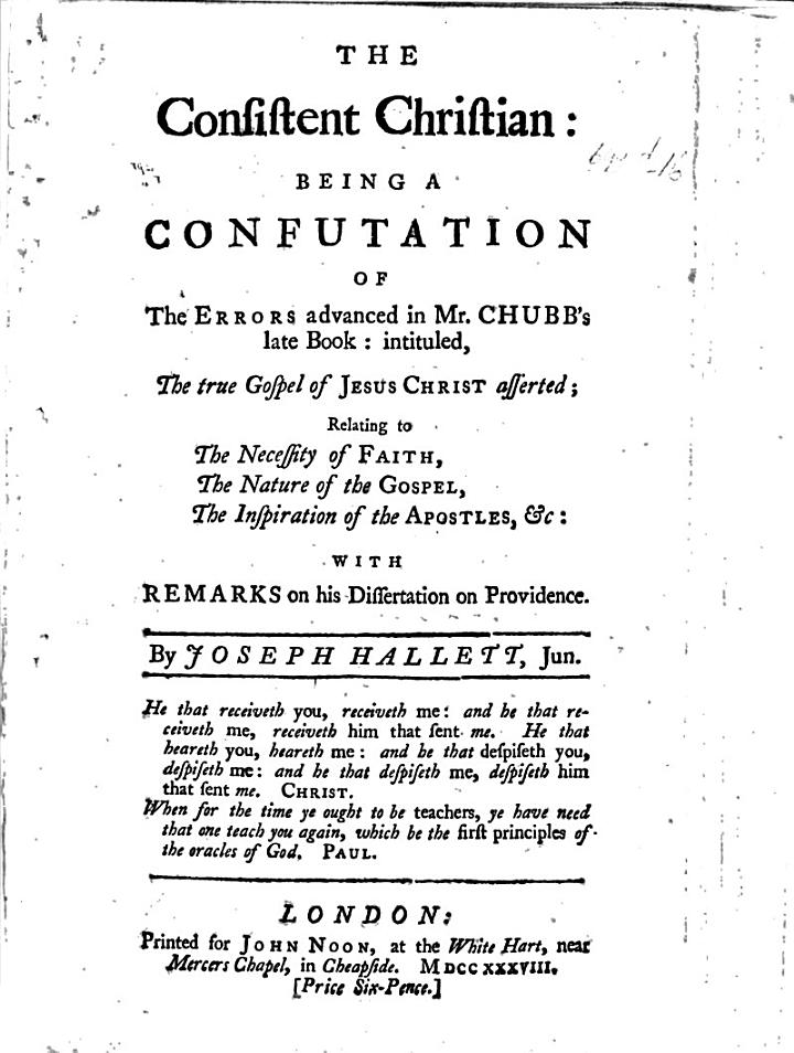 "The Consistent Christian: Being a Confutation of the Errors Advanced in Mr Chubb's ... ""True Gospel of Jesus Christ Asserted;"" ... with Remarks on His Dissertation on Providence"