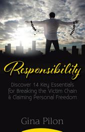 Responsibility: Discover 14 Key Essentials for Breaking the Victim Chain and Claiming Personal Freedom