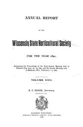 Annual Report of the Wisconsin State Horticultural Society: Volume 22