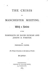 The Crisis in Manchester Meeting: With a Review of the Pamphlets of David Duncan and Joseph B. Forster