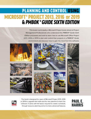 Planning and Control Using Microsoft Project 2013  2016 or 2019   PMBOK Guide Sixth Edition