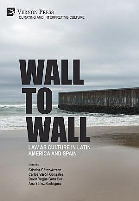 Wall to Wall  Law as Culture in Latin America and Spain PDF