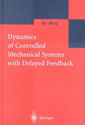 Dynamics of Controlled Mechanical Systems with Delayed Feedback PDF