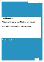 Aktuelle Struktur der Medienwirtschaft: IMAX Kinos - Spielstätten- & Programmstruktur
