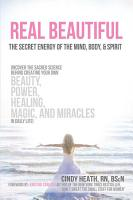 REAL Beautiful The Secret Energy of the Mind  Body  and Spirit PDF