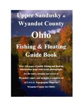 Wyandot County Ohio Fishing & Floating Guide Book: Complete fishing and floating information for Wyandot County Ohio