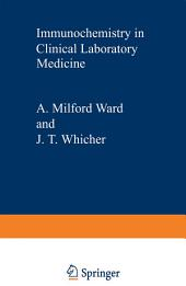 Immunochemistry in Clinical Laboratory Medicine: Proceedings of a symposium held at the University of Lancaster, March, 1978