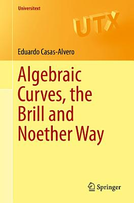 Algebraic Curves The Brill And Noether Way