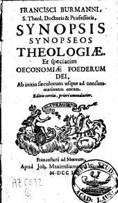 Francisci Burmanni Synopsis synopseos theologiae: et speciatim oeconomiae foederum dei, ab initio saeculorum usque ad consummationem eorum