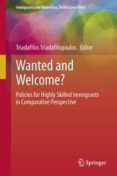 Wanted and Welcome?: Policies for Highly Skilled Immigrants in Comparative Perspective