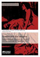 Goethe und die Vampire  Goethes Ballade    Die Braut von Korinth    und die Urspr  nge der Vampirliteratur PDF