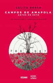Campos de amapola antes de esto: Una novela sobre el narcotráfico en México