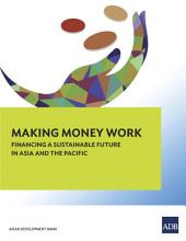 Making Money Work: Financing a Sustainable Future in Asia and the Pacific