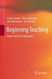 Beginning Teaching: Stories from the Classroom
