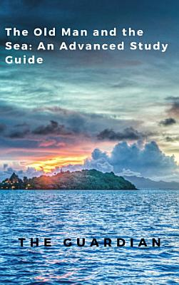 The Old Man and the Sea  An Advanced Study Guide