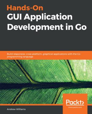 Hands On GUI Application Development in Go PDF
