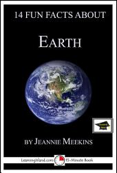 14 Fun Facts About Earth: A 15-Minute Book: Educational Version
