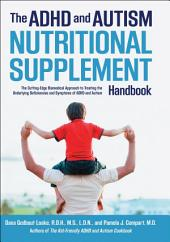 The ADHD and Autism Nutritional Supplement Handbook: The Cutting-Edge Biomedical Approach to Treating the Underlying Deficiencies and Symptoms of ADHD an