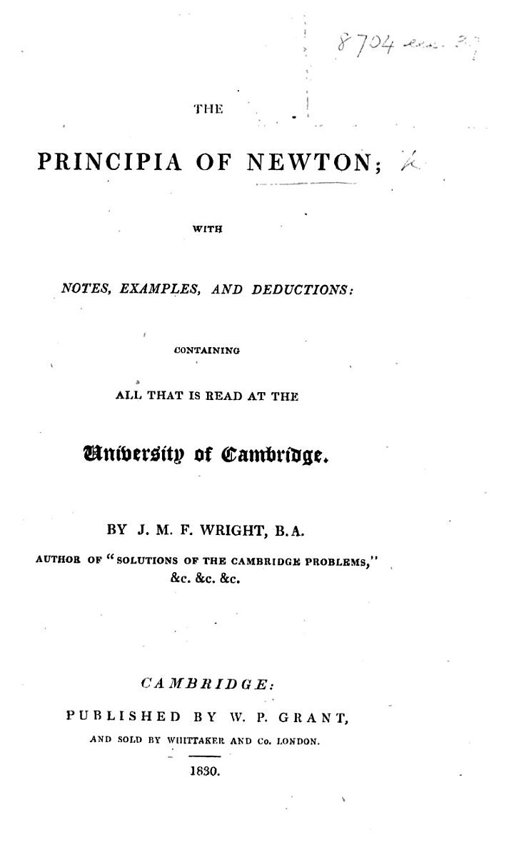 The Principia of Newton; with Notes ... Containing [Book I., Sect. 1-3] All that is Read at the University of Cambridge. By J. M. F. Wright, Etc