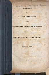 Report of a Select Committee of the Legislative Council of N. Jersey on the Subject of a State Lunatic Asylum, February, 1839