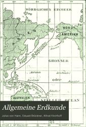 Allgemeine Erdkunde: Die Erde als ganzes, ihre Atmosphäre und Hydrosphäre, von Julius Hann