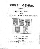 Geschichte Schlesiens: Welcher die Geschichte von 1740 bis auf unsere Zeiten enthält, Band 3