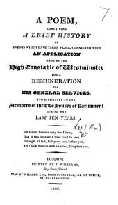 A Poem, containing a brief history of events ... connected with an application made by the High Constable of Westminster for a remuneration for his general services, and especially to the Members of the two Houses of Parliament, etc