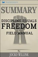 Summary  Discipline Equals Freedom  Field Manual PDF