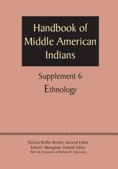 Supplement to the Handbook of Middle American Indians, Volume 6: Ethnology