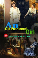 An Old Fashioned Girl by Louisa May Alcott PDF
