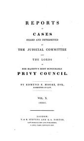 Reports of Cases Heard and Determined by the Judicial Committee and the Lords of His Majesty's Most Honourable Privy Council: Volume 10