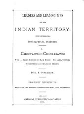 Leaders and Leading Men of the Indian Territory: With Interesting Biographical Sketches ... Profusely Illustrated with Over Two Hundred Portraits and Full-page Engravings, Volume 1