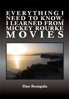 Everything I Need to Know  I Learned from Mickey Rourke Movies PDF