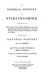 A general history of Stirlingshire: containing an account of the ancient monuments, and most important and curious transactions in that shire, from the Roman invasion of Scotland, to the present times; with the natural history of the shire