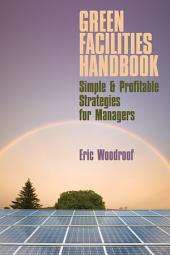 Green Facilities Handbook: Simple & Profitable Strategies for Managers