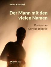 Der Mann mit den vielen Namen: Roman um Conrad Blenkle
