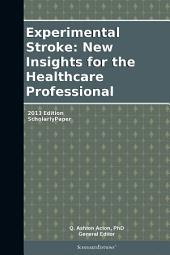 Experimental Stroke: New Insights for the Healthcare Professional: 2013 Edition: ScholarlyPaper