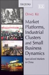 Market Platforms, Industrial Clusters and Small Business Dynamics: Specialized Markets in China