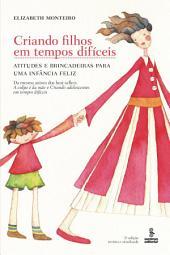 CRIANDO FILHOS EM TEMPOS DIFÌCEIS: Atitudes e brincadeiras para uma infância feliz