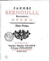JACOBI BERNOULLI, BASILEENSIS, OPERA.: Tomus Primus, Volume 1